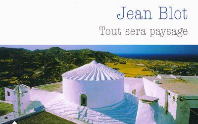 Jean Blot – Tout sera paysage