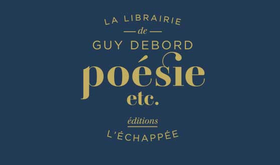 La librairie de Guy Debord, Poésie, etc., L'échappée, 2019.